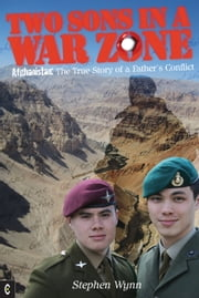 Two Sons in a War Zone: Afghanistan: The true story of a father's conflict ebook by Stephen Wynn