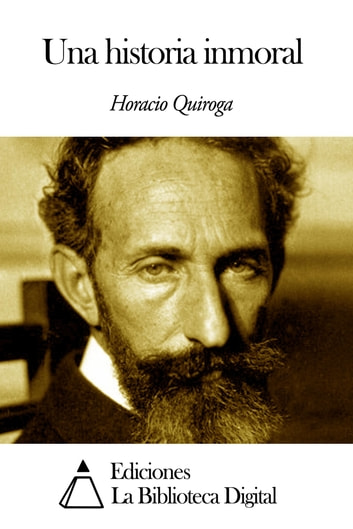 Una historia inmoral ebook by Horacio Quiroga