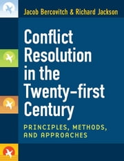 Conflict Resolution in the Twenty-first Century: Principles, Methods, and Approaches ebook by Jacob Bercovitch,Richard Dean Wells Jackson