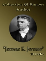 "Collection Of Famous Author ""Jerome K. Jerome"" ebook by Jerome K. Jerome"