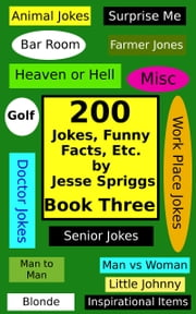 200 Jokes, Funny Facts, Etc.:Book Three ebook by Jesse Spriggs