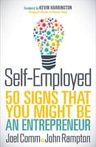 Self-Employed - 50 Signs That You Might Be an Entrepreneur ebook by Joel Comm, John Rampton, Kevin Harrington