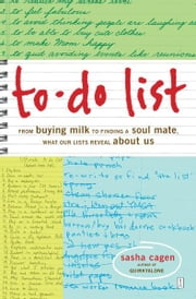 To-Do List - From Buying Milk to Finding a Soul Mate, What Our Lists Reveal About Us ebook by Sasha Cagen