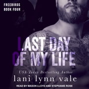 Last Day of My Life audiobook by Lani Lynn Vale