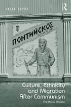 Culture, Ethnicity and Migration After Communism ebook by Anton Popov