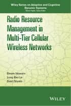 Radio Resource Management in Multi-Tier Cellular Wireless Networks ebook by Ekram Hossain,Long Bao Le,Dusit Niyato