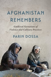 Afghanistan Remembers - Gendered Narrations of Violence and Culinary Practices ebook by Parin Dossa