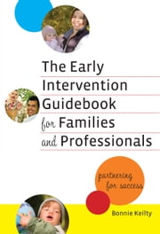 The Early Intervention Guidebook for Families and Professionals - Partnering for Success ebook by Bonnie Keilty