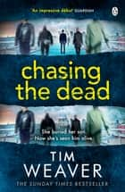 Chasing the Dead - The gripping thriller from the bestselling author of No One Home ebook by Tim Weaver