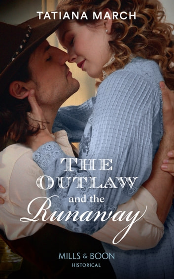 The Outlaw And The Runaway (Mills & Boon Historical) ebook by Tatiana March
