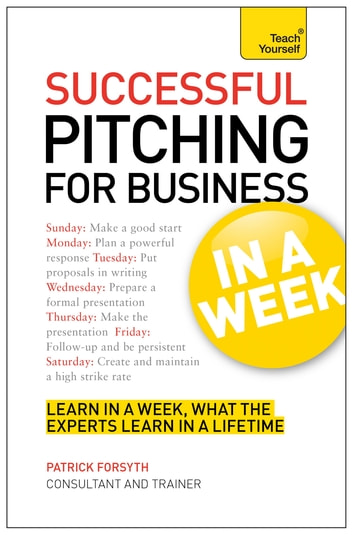 Successful Pitching For Business In A Week: Teach Yourself ebook by Patrick Forsyth