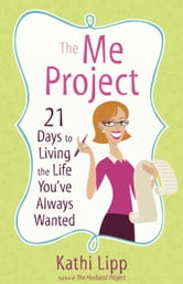 The Me Project - 21 Days to Living the Life You've Always Wanted ebook by Kathi Lipp