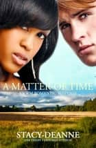 A Matter of Time - BWWM Interracial Romantic Suspense ebook by Stacy-Deanne