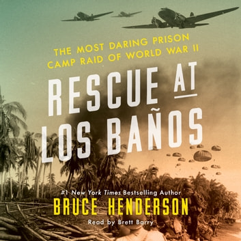 Rescue at Los Banos - The Most Daring Prison Camp Raid of World War II audiobook by Bruce Henderson