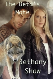 The Beta's Mate ebook by Bethany Shaw