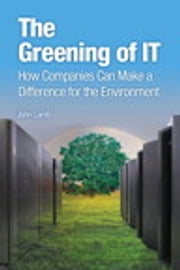 The Greening of IT - How Companies Can Make a Difference for the Environment ebook by John Lamb