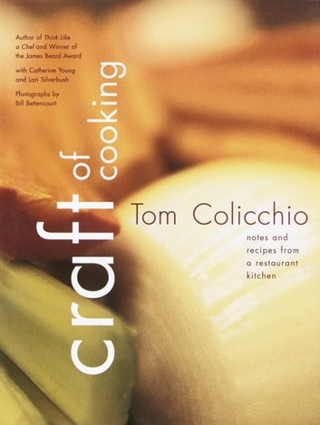 Craft of Cooking - Notes and Recipes from a Restaurant Kitchen: A Cookbook eBook by Tom Colicchio