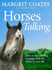 Horses Talking - How to share healing messages with the horses in your life ebook by Margrit Coates