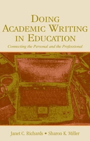 Doing Academic Writing in Education - Connecting the Personal and the Professional ebook by Janet C. Richards,Sharon K. Miller