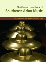 The Garland Handbook of Southeast Asian Music ebook by Terry Miller,Sean Williams