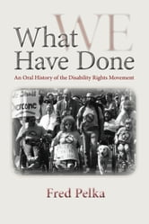 What We Have Done - An Oral History of the Disability Rights Movement ebook by Fred Pelka