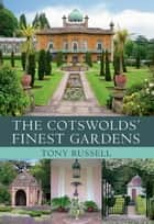 The Cotswold's Finest Gardens ebook by Tony Russell