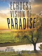 Echoes of a Vision of Paradise, a Synopsis ebook by Frank Scott,Nisa Montie