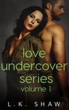 Love Undercover, Volume 1 ebook by LK Shaw