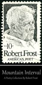 Robert Frost - Mountain Interval ebook by Robert Frost
