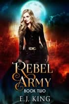 Rebel Army - Shadow Warriors, #2 ebook by E.J. King