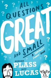 All Questions Great and Small - A seriously Funny Book ebook by Adrian Plass,Jeff Lucas