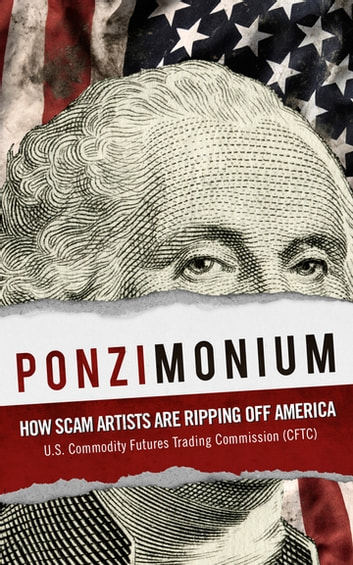 Ponzimonium - How Scam Artists Are Ripping Off America ebook by U.S. Commodity Futures Tradi U.S. Commodity Futures Trading Commission (CFTC)