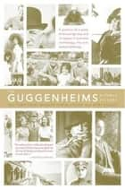 The Guggenheims - A Family History ebook by Debi Unger, Irwin Unger