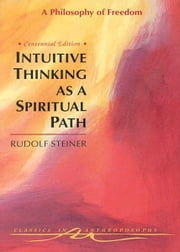 Intuitive Thinking as a Spiritual Path ebook by Rudolf Steiner, Gertrude Hughes