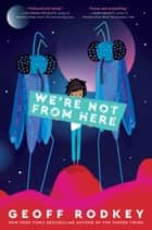 We're Not from Here eBook by Geoff Rodkey