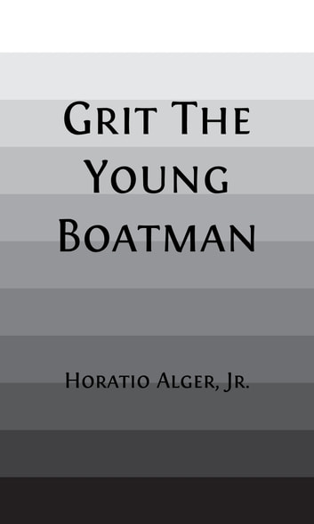 Grit The Young Boatman of Pine Point (Illustrated) ebook by Horatio Alger, Jr.