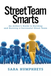 Street Team Smarts - An Author's Guide to Building and Running a Successful Street Team ebook by Sara Humphreys