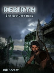 REBIRTH ... The New Dark Ages ebook by Bill Sheehy