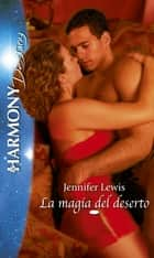 La magia del deserto - Harmony Destiny ebook by Jennifer Lewis