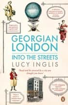 Georgian London ebook by Lucy Inglis