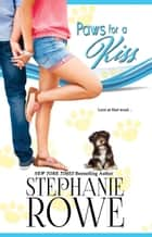 Paws for a Kiss (Canine Cupids) ebook by Stephanie Rowe