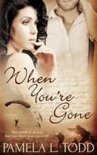 When You're Gone ebook by Pamela L. Todd