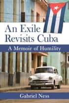 An Exile Revisits Cuba ebook by Gabriel Ness