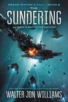 The Sundering - Dread Empire's Fall eBook by Walter Jon Williams