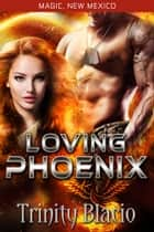 Loving Phoneix ebook by Trinity Blacio