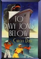 To Davy Jones Below ebook by Carola Dunn