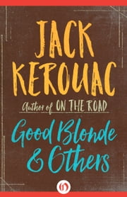 Good Blonde & Others ebook by Jack Kerouac