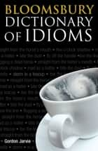 Bloomsbury Dictionary of Idioms ebook by Gordon Jarvie