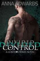 Divided Control ebook by Anna Edwards