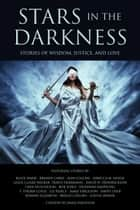 Stars in the Darkness - Stores of Wisdom, Justice, and Love ebook by Jamie Ferguson, Blaze Ward, David H. Hendrickson,...